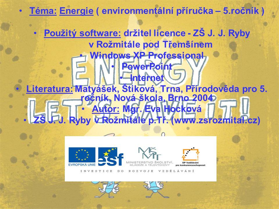 Téma: Energie ( environmentální příručka – 5.ročník ) Použitý software: držitel licence - ZŠ J. J. Ryby v Rožmitále pod Třemšínem Windows XP Professio
