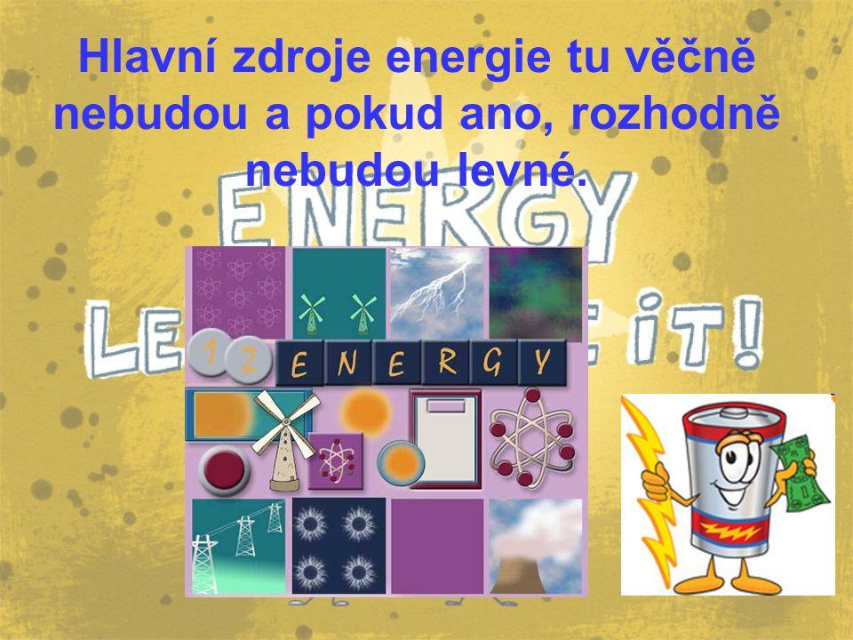 Hlavní zdroje energie tu věčně nebudou a pokud ano, rozhodně nebudou levné.