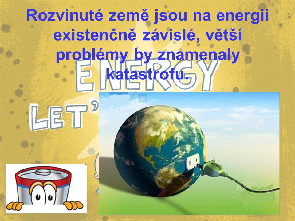 Rozvinuté země jsou na energii existenčně závislé, větší problémy by znamenaly katastrofu.