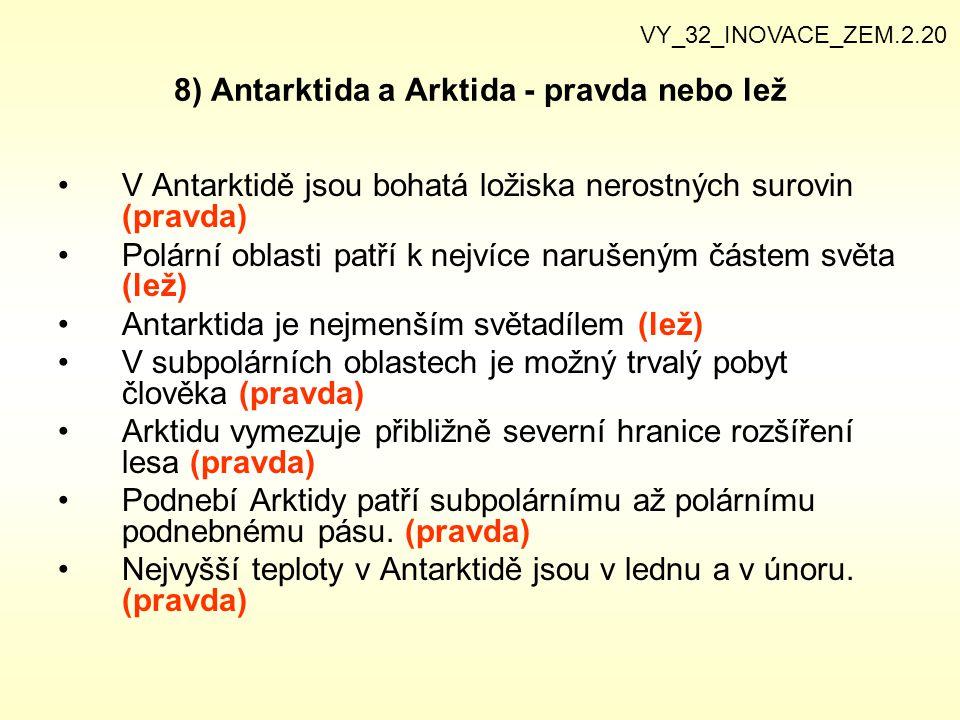 8) Antarktida a Arktida - pravda nebo lež V Antarktidě jsou bohatá ložiska nerostných surovin (pravda) Polární oblasti patří k nejvíce narušeným částe