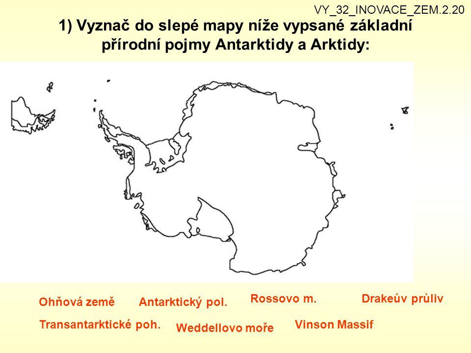 1) Vyznač do slepé mapy níže vypsané základní přírodní pojmy Antarktidy a Arktidy: Ohňová zeměAntarktický pol. Rossovo m. Transantarktické poh. Weddel