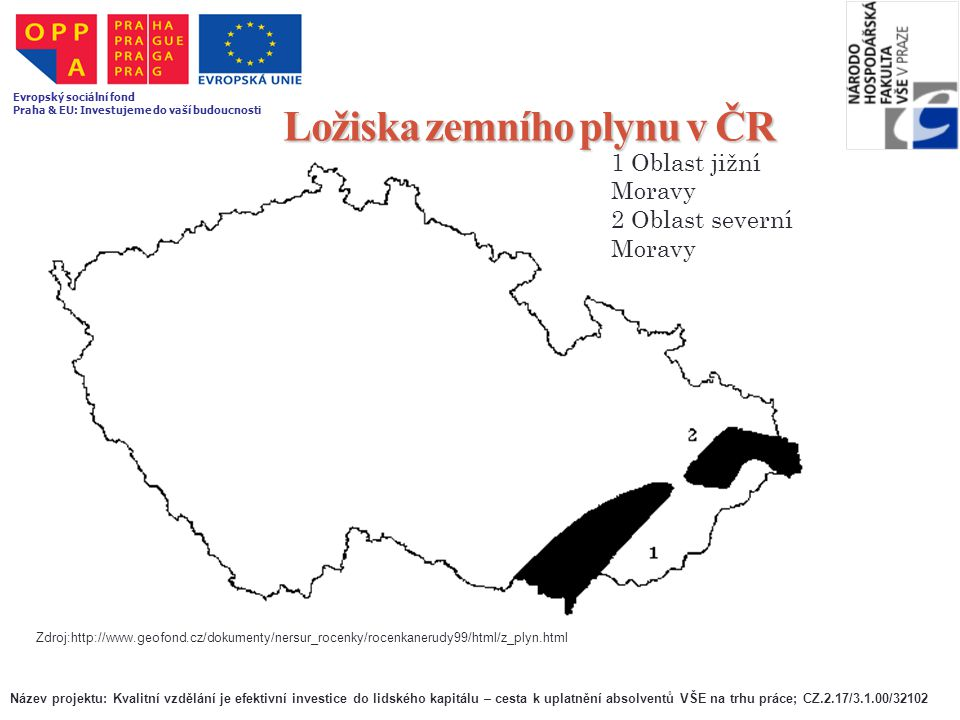Ložiska zemního plynu v ČR 1 Oblast jižní Moravy 2 Oblast severní Moravy Zdroj:http://www.geofond.cz/dokumenty/nersur_rocenky/rocenkanerudy99/html/z_p
