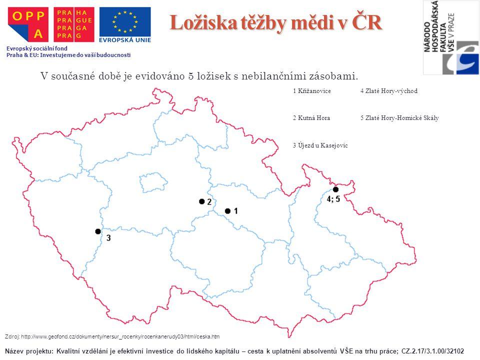 Ložiska těžby mědi v ČR V současné době je evidováno 5 ložisek s nebilančními zásobami. 1 Křižanovice4 Zlaté Hory-východ 2 Kutná Hora5 Zlaté Hory-Horn