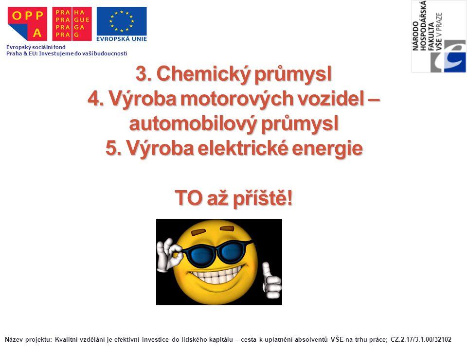 3. Chemický průmysl 4. Výroba motorových vozidel – automobilový průmysl 5. Výroba elektrické energie TO až příště! Název projektu: Kvalitní vzdělání j