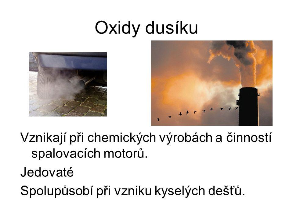 Oxidy dusíku Vznikají při chemických výrobách a činností spalovacích motorů. Jedovaté Spolupůsobí při vzniku kyselých dešťů.