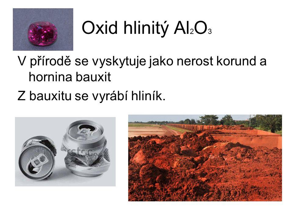 Oxid hlinitý Al 2 O 3 V přírodě se vyskytuje jako nerost korund a hornina bauxit Z bauxitu se vyrábí hliník.