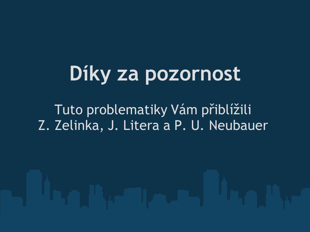 Díky za pozornost Tuto problematiky Vám přiblížili Z. Zelinka, J. Litera a P. U. Neubauer