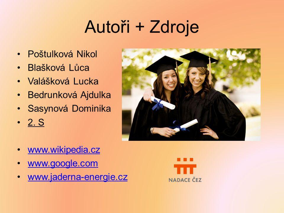 Poštulková Nikol Blašková Lůca Valášková Lucka Bedrunková Ajdulka Sasynová Dominika 2. S www.wikipedia.cz www.google.com www.jaderna-energie.cz Autoři