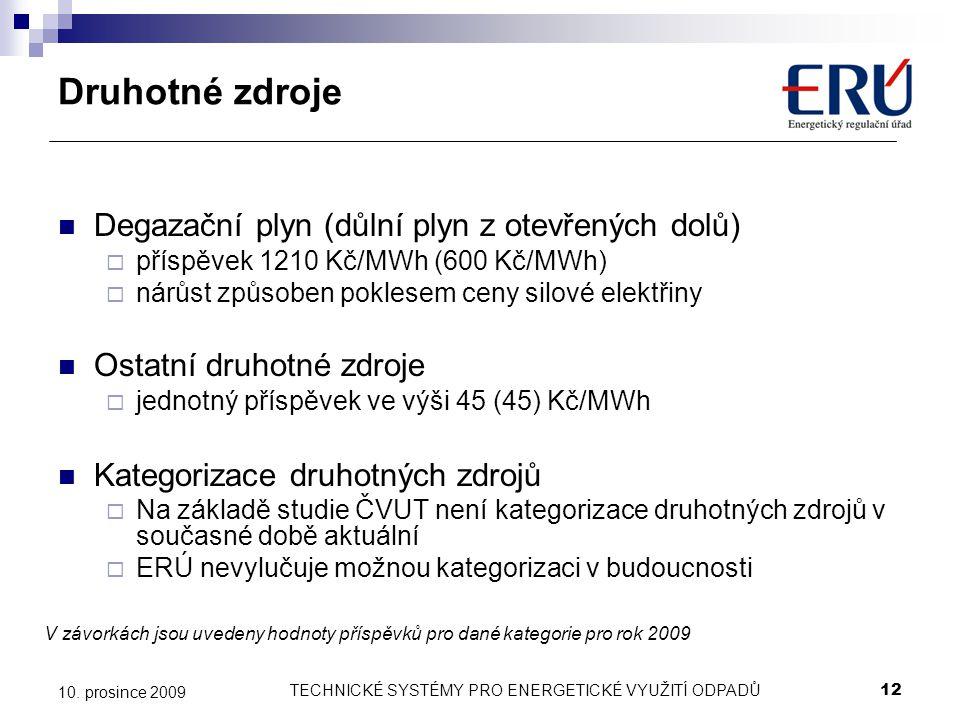 TECHNICKÉ SYSTÉMY PRO ENERGETICKÉ VYUŽITÍ ODPADŮ12 10. prosince 2009 Druhotné zdroje Degazační plyn (důlní plyn z otevřených dolů)  příspěvek 1210 Kč