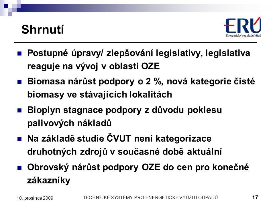 TECHNICKÉ SYSTÉMY PRO ENERGETICKÉ VYUŽITÍ ODPADŮ17 10. prosince 2009 Shrnutí Postupné úpravy/ zlepšování legislativy, legislativa reaguje na vývoj v o