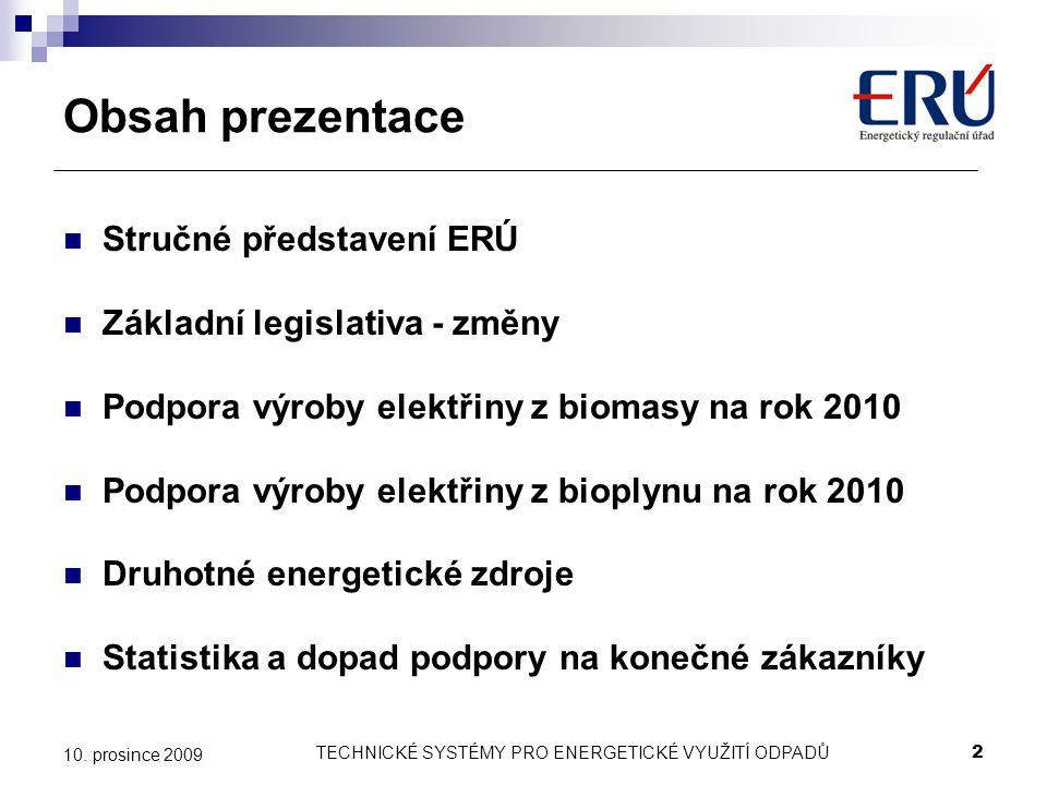 TECHNICKÉ SYSTÉMY PRO ENERGETICKÉ VYUŽITÍ ODPADŮ2 10. prosince 2009 Obsah prezentace Stručné představení ERÚ Základní legislativa - změny Podpora výro