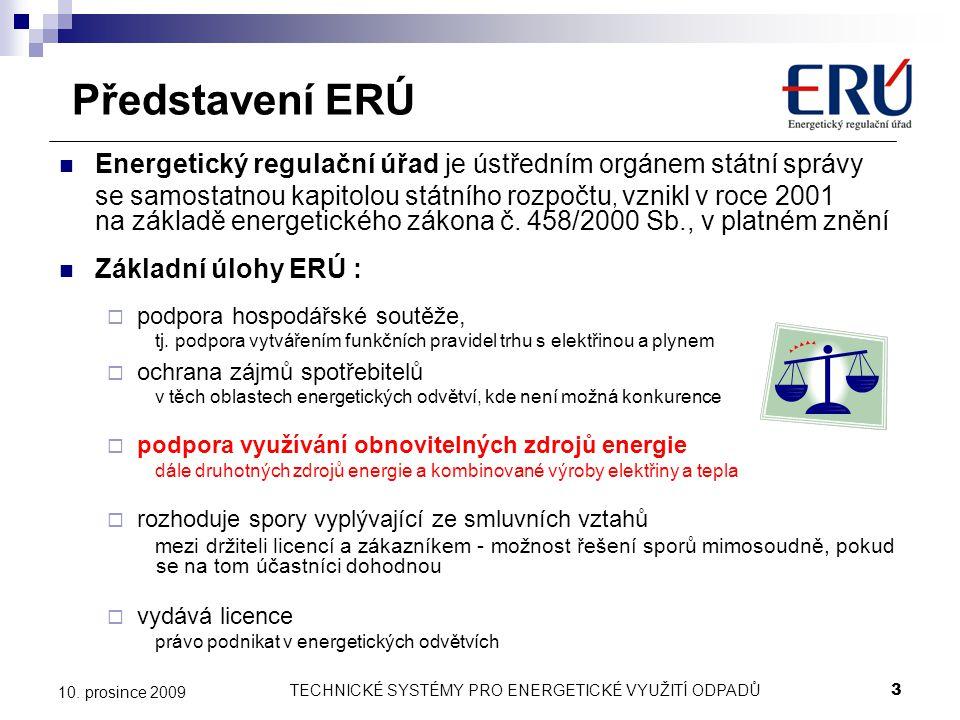 TECHNICKÉ SYSTÉMY PRO ENERGETICKÉ VYUŽITÍ ODPADŮ3 10. prosince 2009 Představení ERÚ Energetický regulační úřad je ústředním orgánem státní správy se s