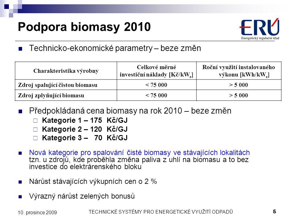 TECHNICKÉ SYSTÉMY PRO ENERGETICKÉ VYUŽITÍ ODPADŮ5 10. prosince 2009 Technicko-ekonomické parametry – beze změn Předpokládaná cena biomasy na rok 2010