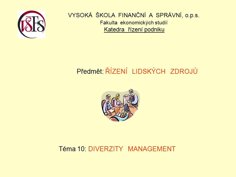 Předmět: ŘÍZENÍ LIDSKÝCH ZDROJŮ Téma 10: DIVERZITY MANAGEMENT VYSOKÁ ŠKOLA FINANČNÍ A SPRÁVNÍ, o.p.s. Fakulta ekonomických studií Katedra řízení podni