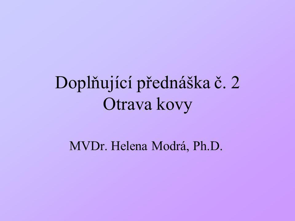 Doplňující přednáška č. 2 Otrava kovy MVDr. Helena Modrá, Ph.D.