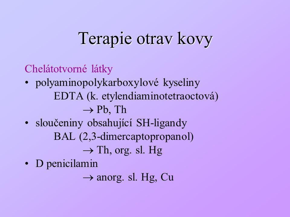 Terapie otrav kovy Chelátotvorné látky polyaminopolykarboxylové kyseliny EDTA (k. etylendiaminotetraoctová)  Pb, Th sloučeniny obsahující SH-ligandy