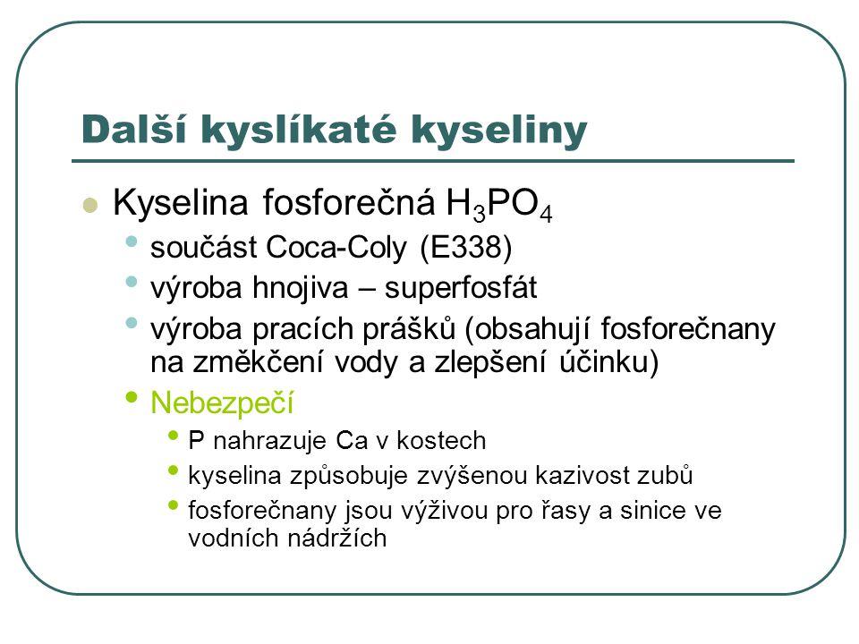 Další kyslíkaté kyseliny Kyselina fosforečná H 3 PO 4 součást Coca-Coly (E338) výroba hnojiva – superfosfát výroba pracích prášků (obsahují fosforečna