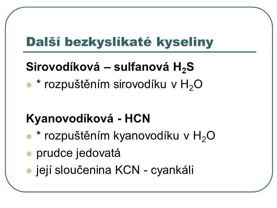 Další bezkyslíkaté kyseliny Sirovodíková – sulfanová H 2 S * rozpuštěním sirovodíku v H 2 O Kyanovodíková - HCN * rozpuštěním kyanovodíku v H 2 O prud