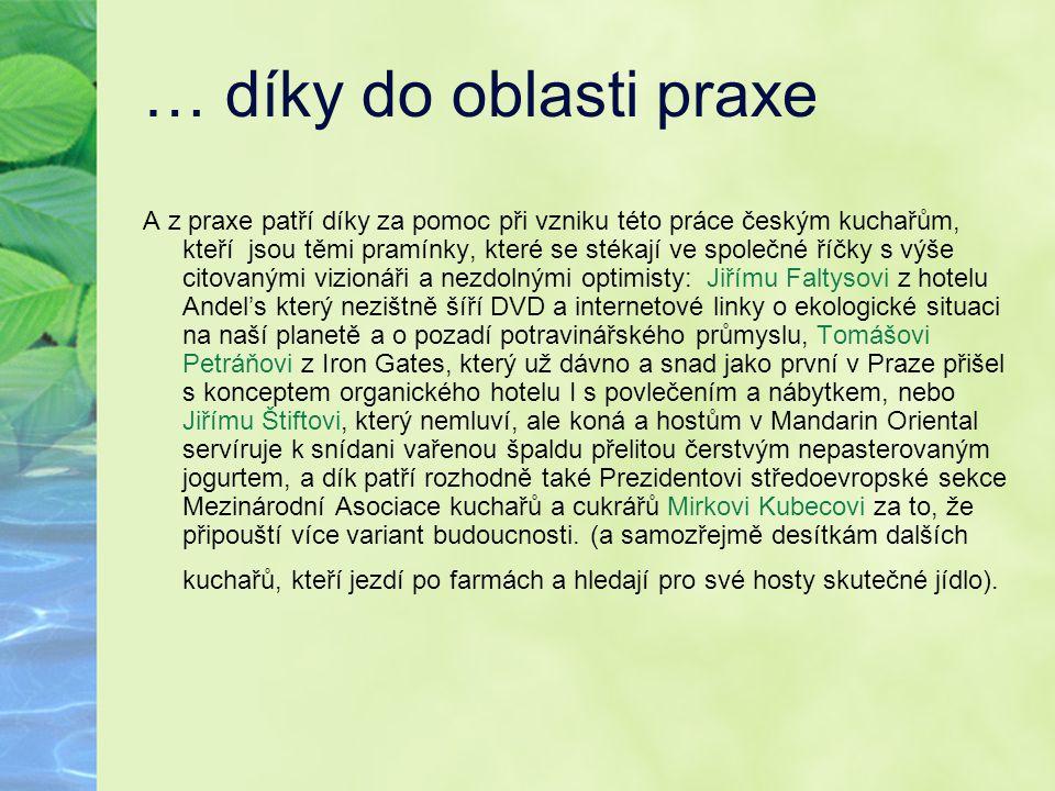 … díky do oblasti praxe A z praxe patří díky za pomoc při vzniku této práce českým kuchařům, kteří jsou těmi pramínky, které se stékají ve společné ří
