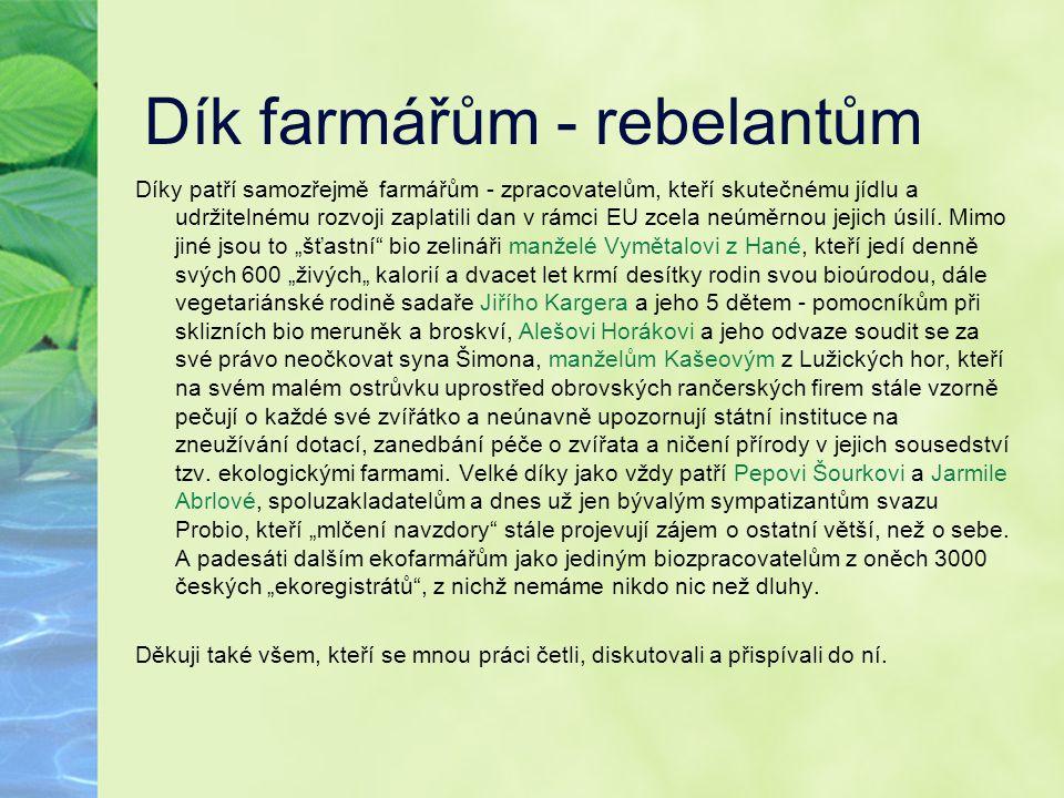 Dík farmářům - rebelantům Díky patří samozřejmě farmářům - zpracovatelům, kteří skutečnému jídlu a udržitelnému rozvoji zaplatili dan v rámci EU zcela
