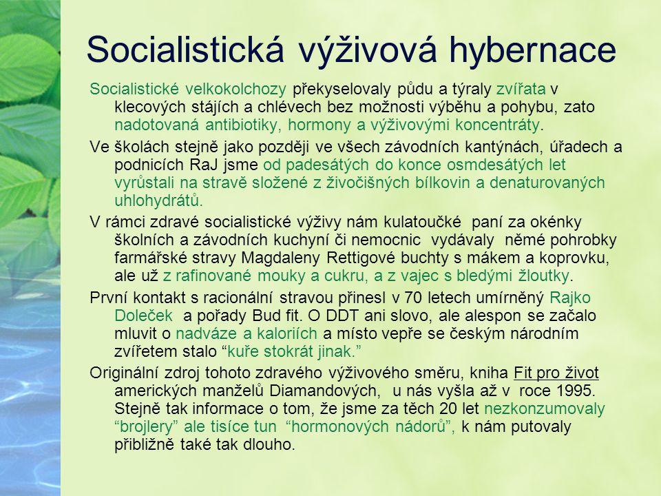 Socialistická výživová hybernace Socialistické velkokolchozy překyselovaly půdu a týraly zvířata v klecových stájích a chlévech bez možnosti výběhu a