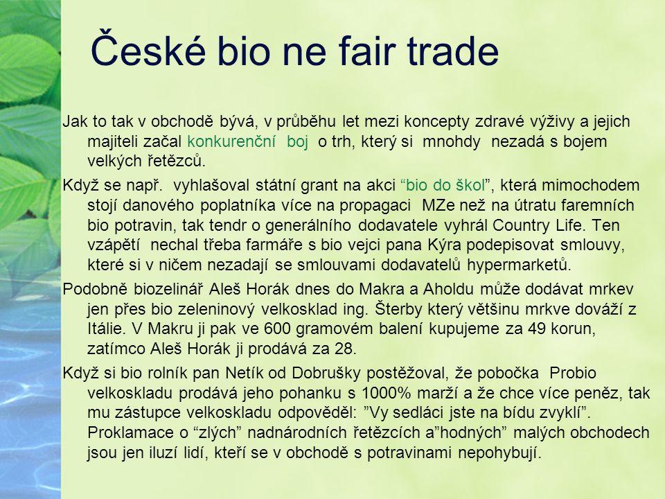 České bio ne fair trade Jak to tak v obchodě bývá, v průběhu let mezi koncepty zdravé výživy a jejich majiteli začal konkurenční boj o trh, který si m