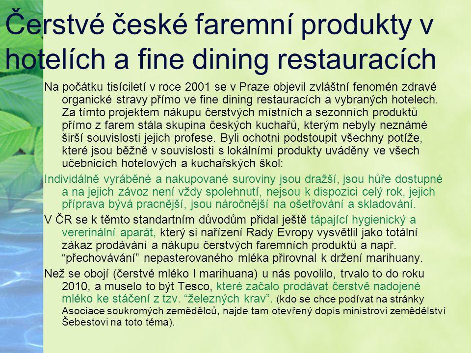 Čerstvé české faremní produkty v hotelích a fine dining restauracích Na počátku tisíciletí v roce 2001 se v Praze objevil zvláštní fenomén zdravé orga