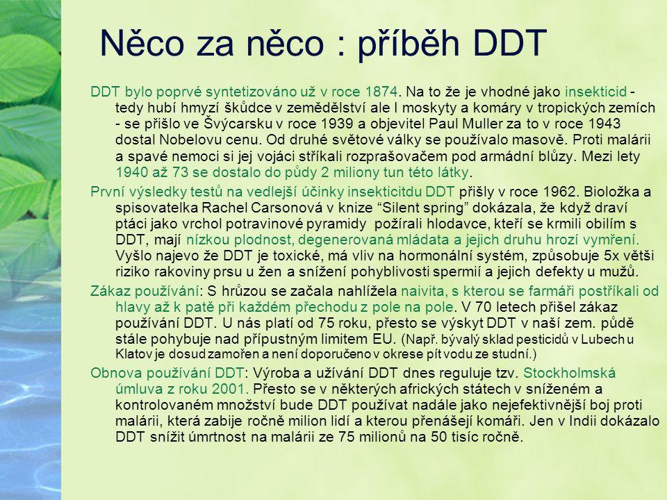 Něco za něco : příběh DDT DDT bylo poprvé syntetizováno už v roce 1874. Na to že je vhodné jako insekticid - tedy hubí hmyzí škůdce v zemědělství ale