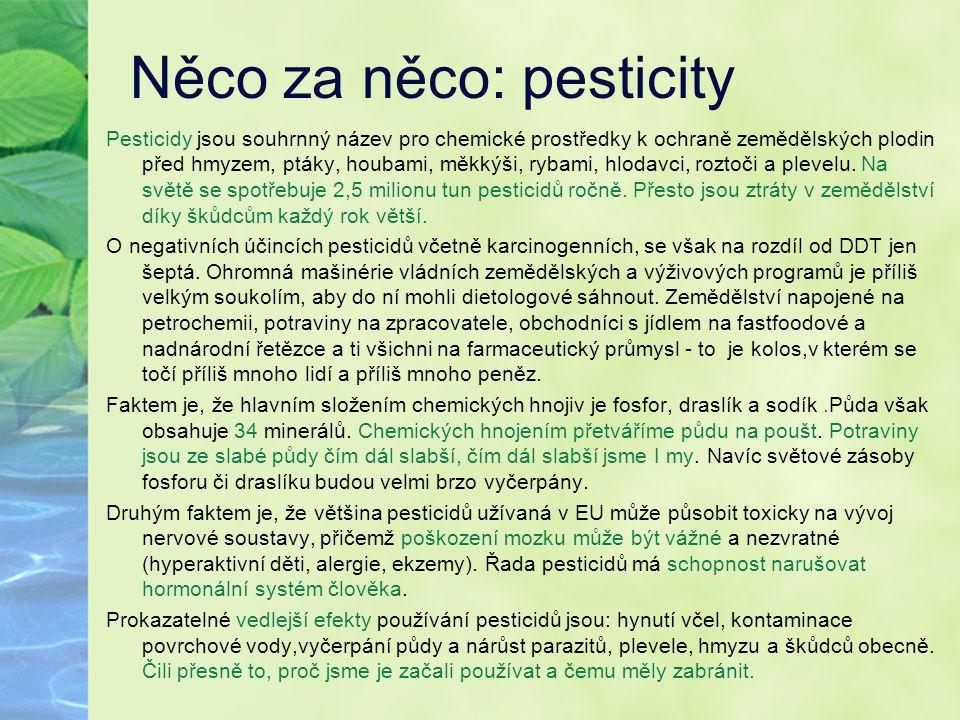 Něco za něco: pesticity Pesticidy jsou souhrnný název pro chemické prostředky k ochraně zemědělských plodin před hmyzem, ptáky, houbami, měkkýši, ryba