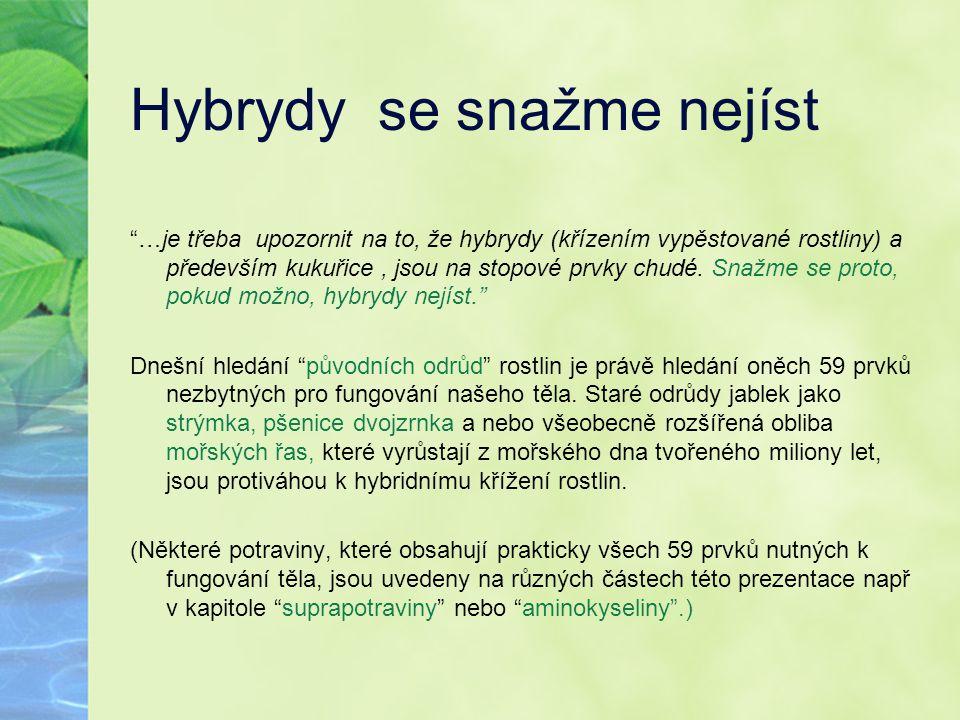 """Hybrydy se snažme nejíst """"…je třeba upozornit na to, že hybrydy (křízením vypěstované rostliny) a především kukuřice, jsou na stopové prvky chudé. Sna"""