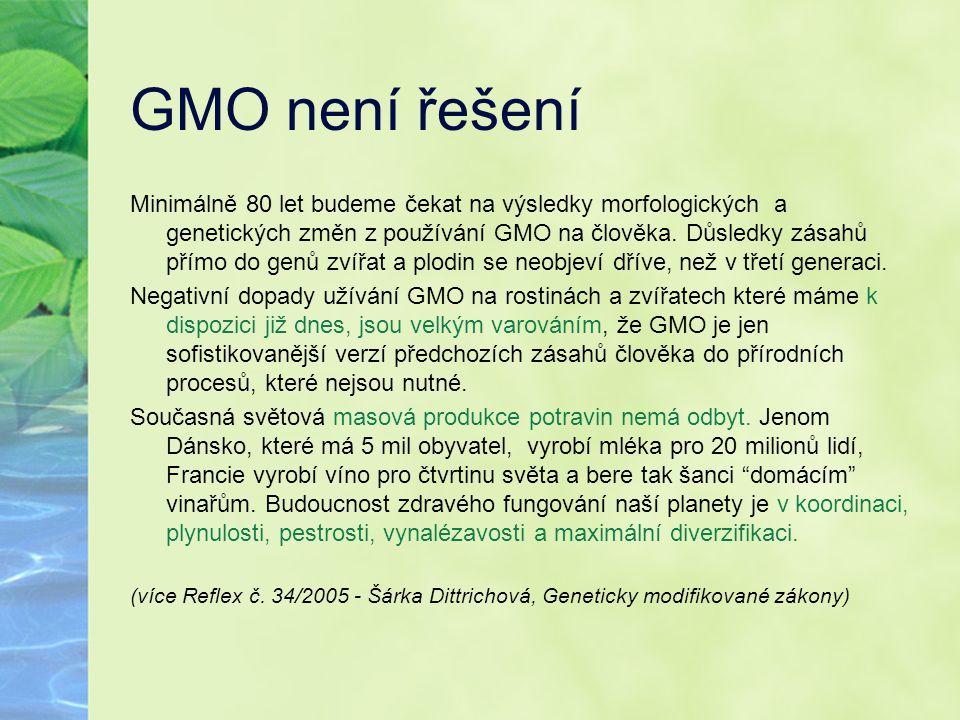 GMO není řešení Minimálně 80 let budeme čekat na výsledky morfologických a genetických změn z používání GMO na člověka. Důsledky zásahů přímo do genů