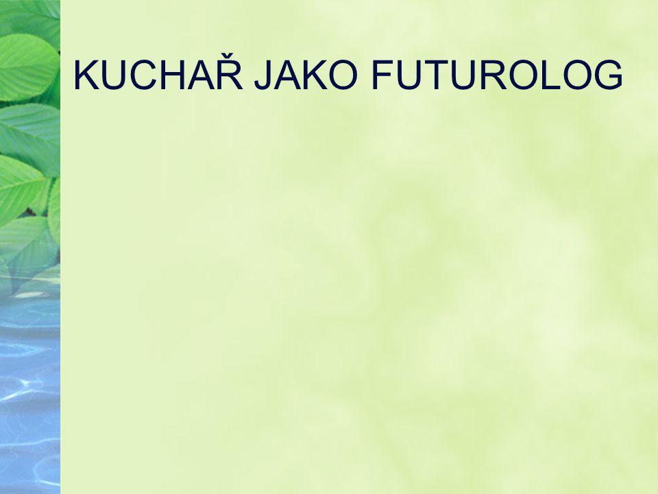KUCHAŘ JAKO FUTUROLOG