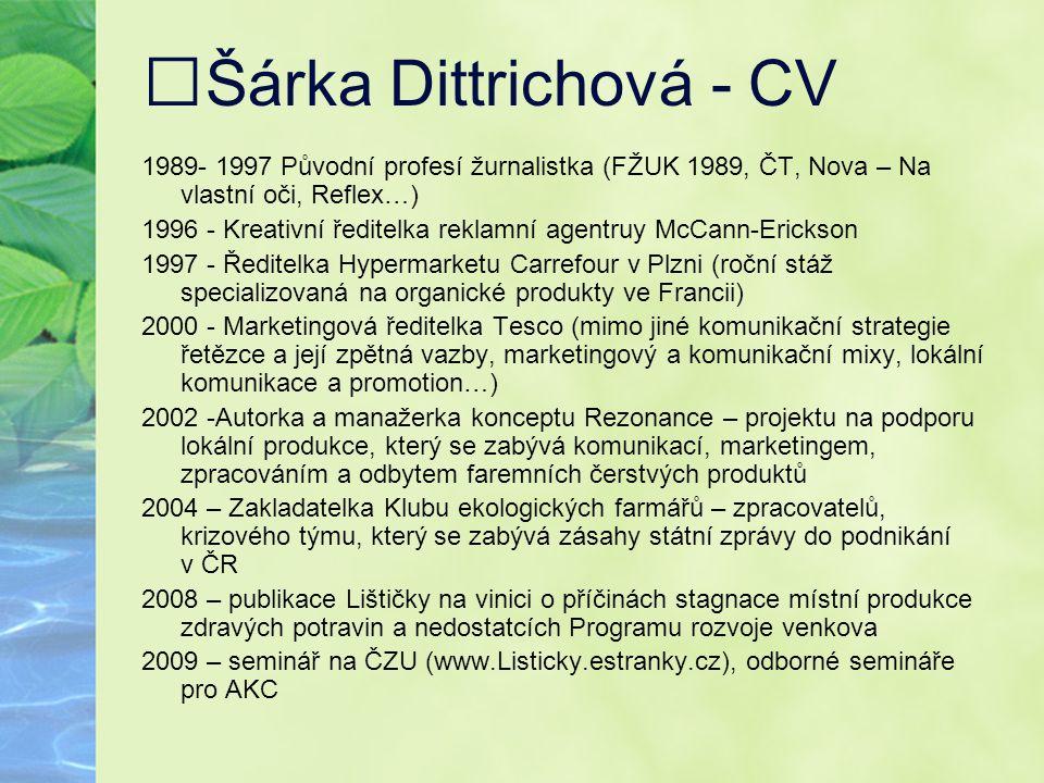 Šárka Dittrichová - CV 1989- 1997 Původní profesí žurnalistka (FŽUK 1989, ČT, Nova – Na vlastní oči, Reflex…) 1996 - Kreativní ředitelka reklamní agen