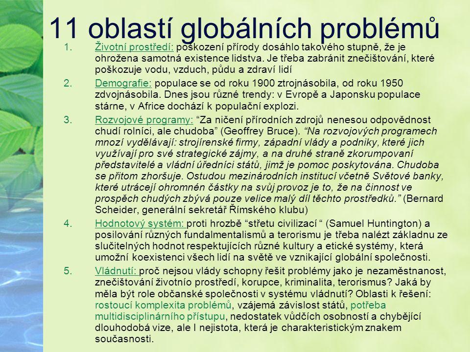 11 oblastí globálních problémů 1.Životní prostředí: poškození přírody dosáhlo takového stupně, že je ohrožena samotná existence lidstva. Je třeba zabr
