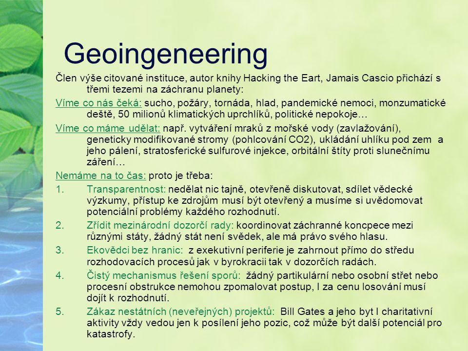 Geoingeneering Člen výše citované instituce, autor knihy Hacking the Eart, Jamais Cascio přichází s třemi tezemi na záchranu planety: Víme co nás čeká