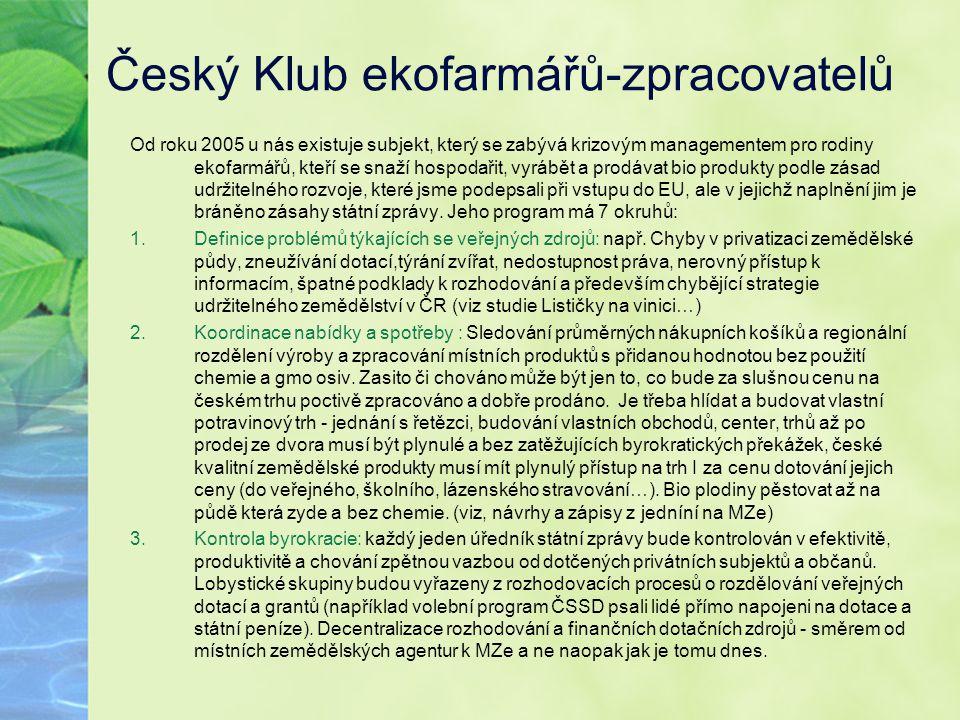 Český Klub ekofarmářů-zpracovatelů Od roku 2005 u nás existuje subjekt, který se zabývá krizovým managementem pro rodiny ekofarmářů, kteří se snaží ho