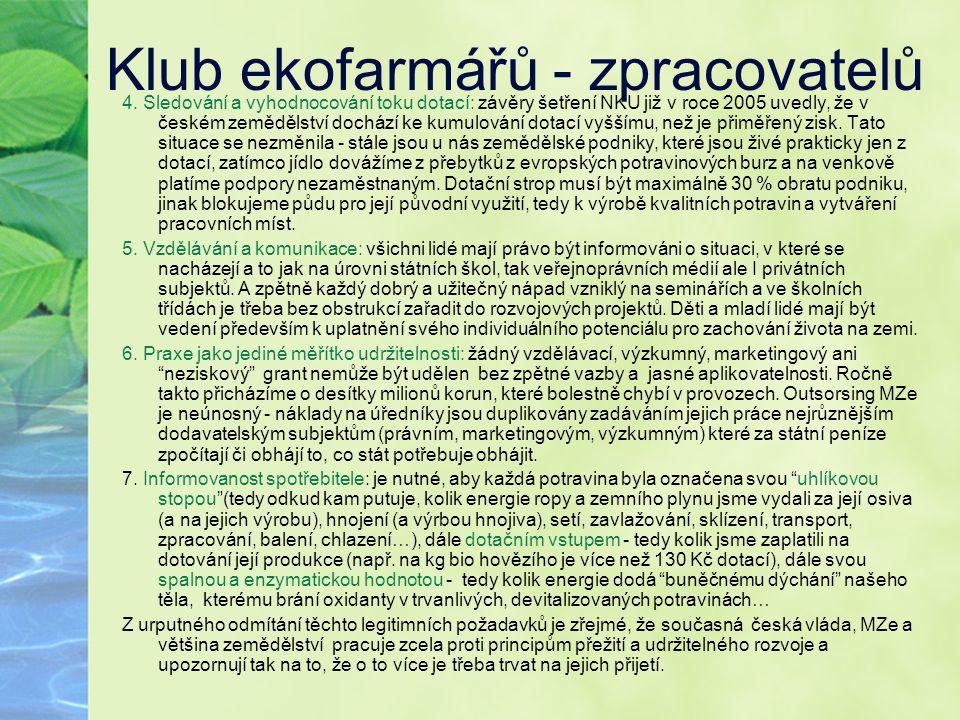 Klub ekofarmářů - zpracovatelů 4. Sledování a vyhodnocování toku dotací: závěry šetření NKU již v roce 2005 uvedly, že v českém zemědělství dochází ke