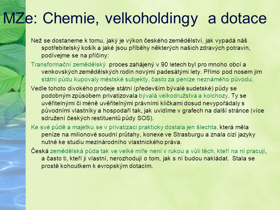 MZe: Chemie, velkoholdingy a dotace Než se dostaneme k tomu, jaký je výkon českého zemědělství, jak vypadá náš spotřebitelský košík a jaké jsou příběh