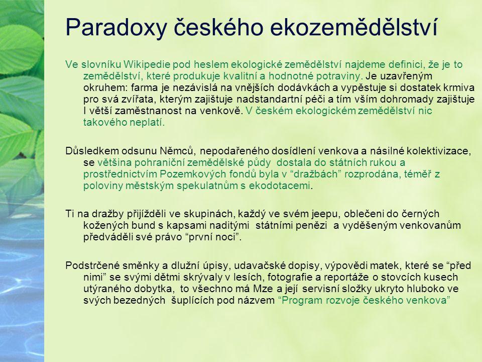 Paradoxy českého ekozemědělství Ve slovníku Wikipedie pod heslem ekologické zemědělství najdeme definici, že je to zemědělství, které produkuje kvalit
