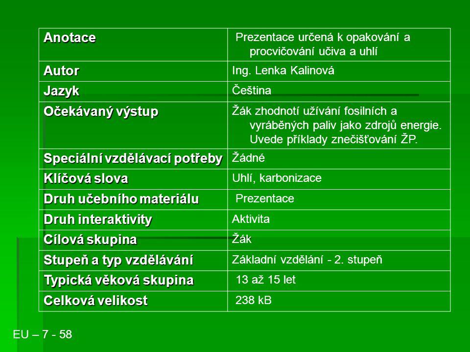 Anotace Prezentace určená k opakování a procvičování učiva a uhlí Autor Ing. Lenka Kalinová Jazyk Čeština Očekávaný výstup Žák zhodnotí užívání fosiln