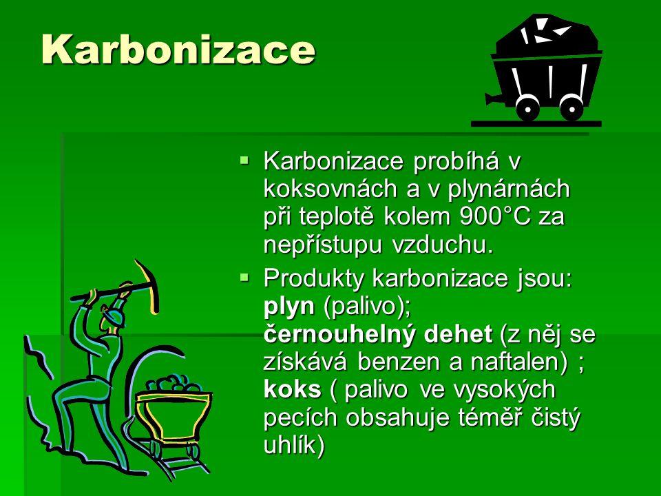 Karbonizace  Karbonizace probíhá v koksovnách a v plynárnách při teplotě kolem 900°C za nepřístupu vzduchu.  Produkty karbonizace jsou: plyn (palivo