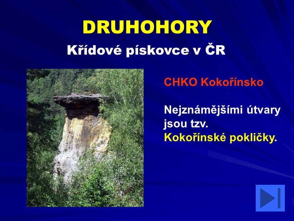Křídové pískovce v ČR DRUHOHORY CHKO Kokořínsko Nejznámějšími útvary jsou tzv. Kokořínské pokličky.