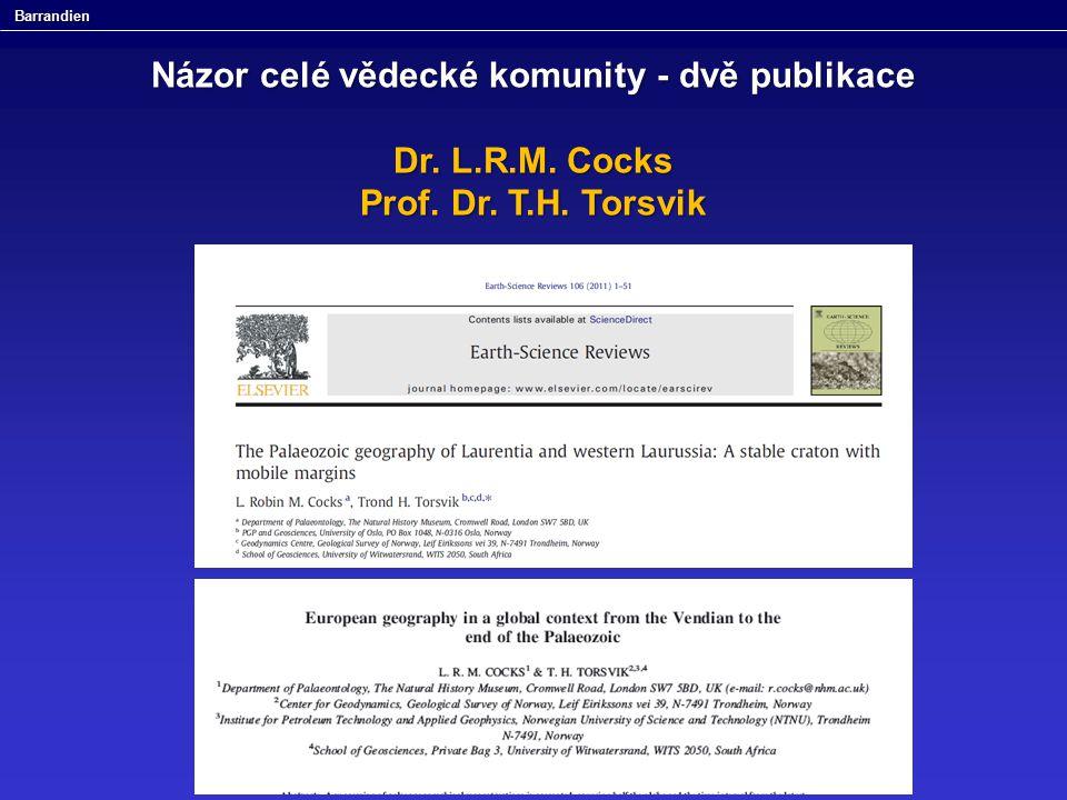 Barrandien Názor celé vědecké komunity - dvě publikace Dr. L.R.M. Cocks Prof. Dr. T.H. Torsvik
