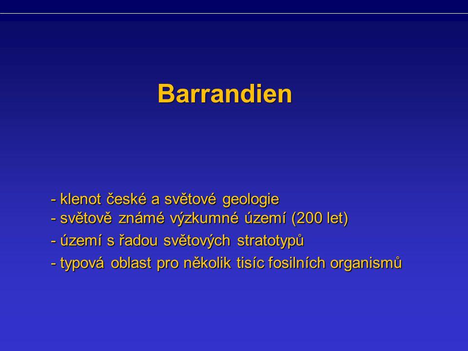 Barrandien - klenot české a světové geologie - světově známé výzkumné území (200 let) - území s řadou světových stratotypů - typová oblast pro několik