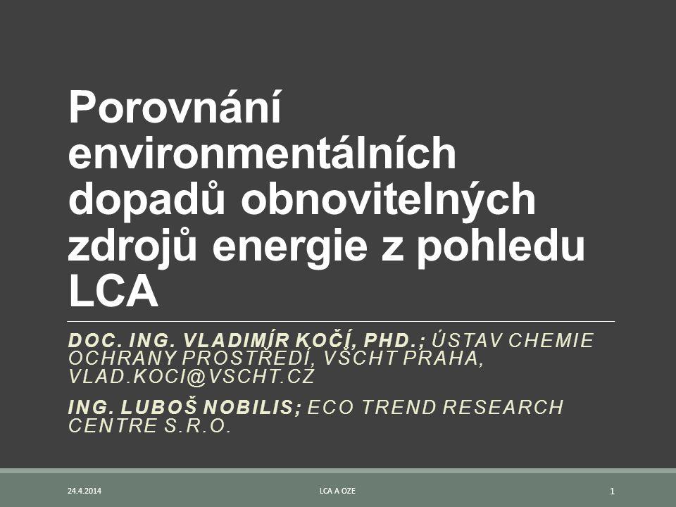 Porovnání environmentálních dopadů obnovitelných zdrojů energie z pohledu LCA DOC. ING. VLADIMÍR KOČÍ, PHD.; ÚSTAV CHEMIE OCHRANY PROSTŘEDÍ, VŠCHT PRA