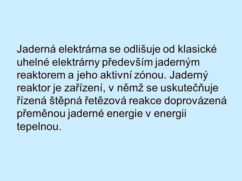 Jaderná elektrárna se odlišuje od klasické uhelné elektrárny především jaderným reaktorem a jeho aktivní zónou. Jaderný reaktor je zařízení, v němž se
