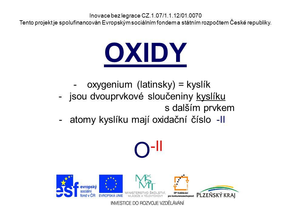 Inovace bez legrace CZ.1.07/1.1.12/01.0070 Tento projekt je spolufinancován Evropským sociálním fondem a státním rozpočtem České republiky. OXIDY - ox