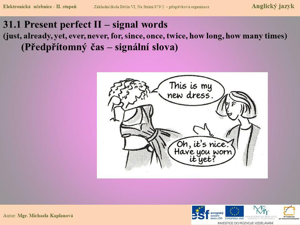 31.1 Present perfect II – signal words (just, already, yet, ever, never, for, since, once, twice, how long, how many times) (Předpřítomný čas – signál