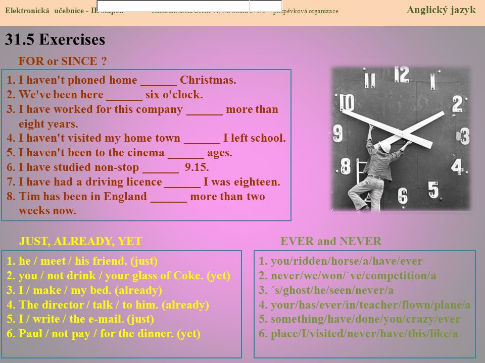 31.5 Exercises Elektronická učebnice - II. stupeň Základní škola Děčín VI, Na Stráni 879/2 – příspěvková organizace Anglický jazyk 1. I haven't phoned