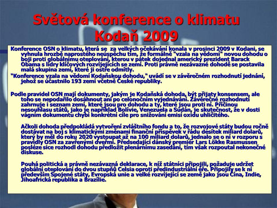 Světová konference o klimatu Kodaň 2009 Konference OSN o klimatu, která se za velkých očekávání konala v prosinci 2009 v Kodani, se vyhnula hrozbě naprostého neúspěchu tím, že formálně vzala na vědomí novou dohodu o boji proti globálnímu oteplování, kterou v pátek dojednal americký prezident Barack Obama s lídry klíčových rozvíjejících se zemí.